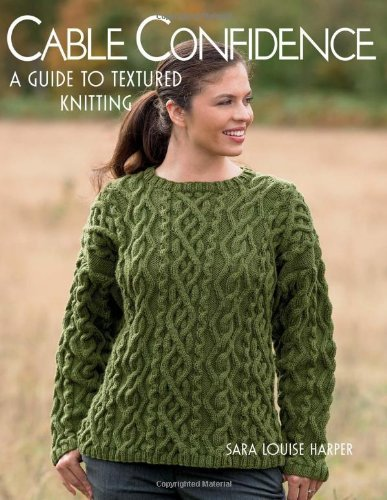 Sara Louise Harper Cable Confidence A Guide To Textured Knitting