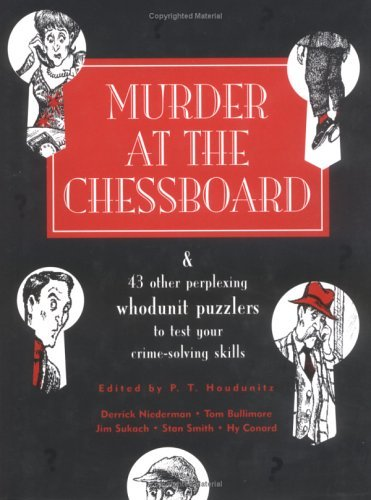 P. T. Houdunitz Murder At The Chessboard And 43 Other Perplexing Whodunit Puzzlers To Test