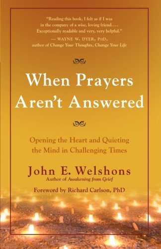 John E. Welshons When Prayers Aren't Answered Opening The Heart And Quieting The Mind During Ch