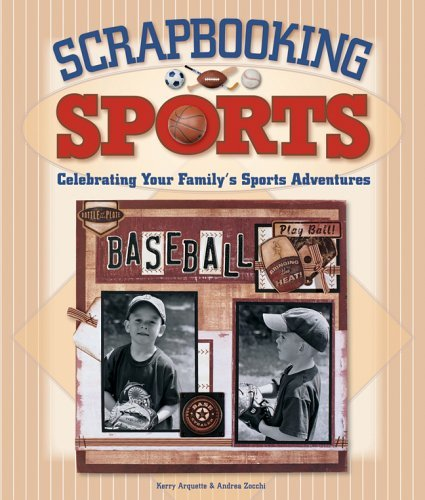 Andrea Zocchi Scrapbooking Sports Celebrating Your Family's Sports Adventures