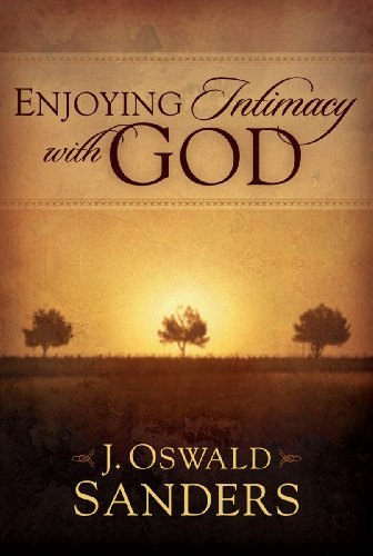 J. Oswald Sanders Enjoying Intimacy With God