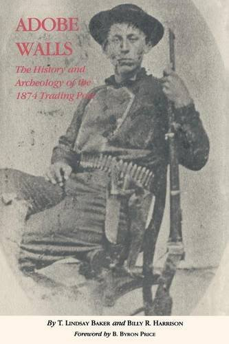 T. Lindsay Baker Adobe Walls The History And Archaeology Of The 1874 Trading P