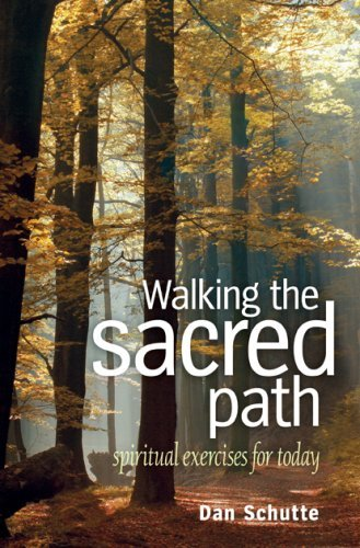 Dan Schutte Walking The Sacred Path Spiritual Exercises For Today