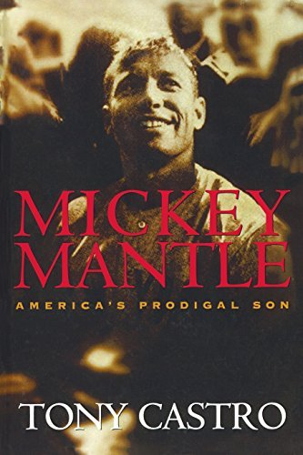 Tony Castro Mickey Mantle America's Prodigal Son