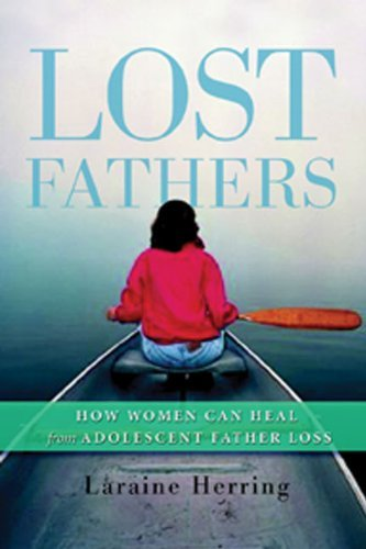 Laraine Herring Lost Fathers How Women Can Heal From Adolescent Father Loss