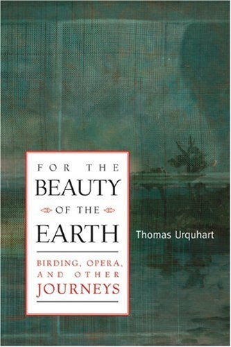 Thomas Urquhart For The Beauty Of The Earth Birding Opera And Other Journeys