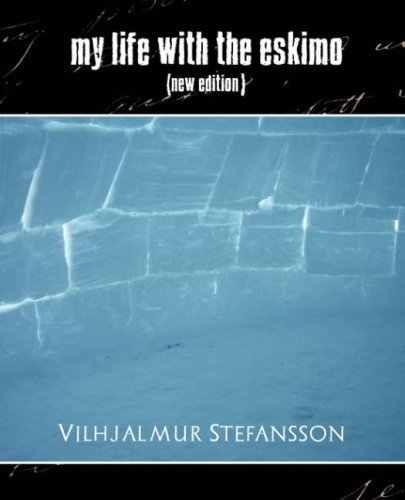 Vilhjalmur My Life With The Eskimo (new Edition)