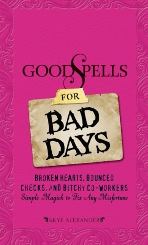 Skye Alexander Good Spells For Bad Days Broken Hearts Bounced Checks And Bitchy Co Work