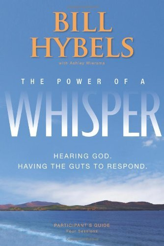Bill Hybels The Power Of A Whisper Hearing God Having The Guts To Respond Four Ses Participant's G