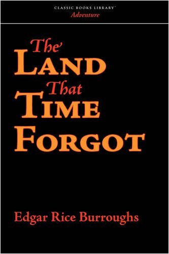 Edgar Rice Burroughs The Land That Time Forgot