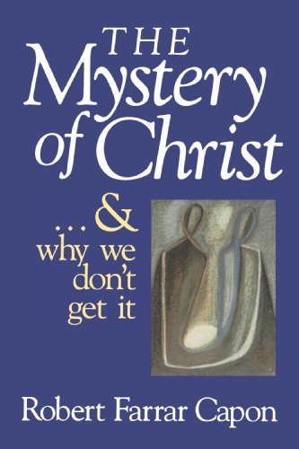 Robert Farrar Capon The Mystery Of Christ & And Why We Don't Get It