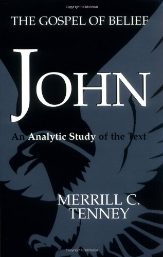 Merrill C. Tenney John The Gospel Of Belief