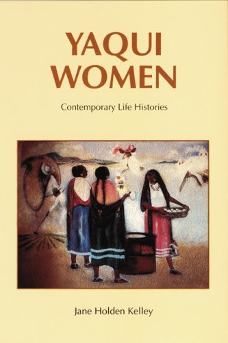 Jane Holden Kelley Yaqui Women Contemporary Life Histories