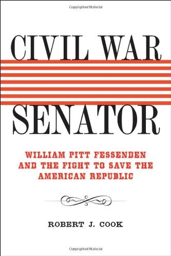 Robert J. Cook Civil War Senator William Pitt Fessenden And The Fight To Save The