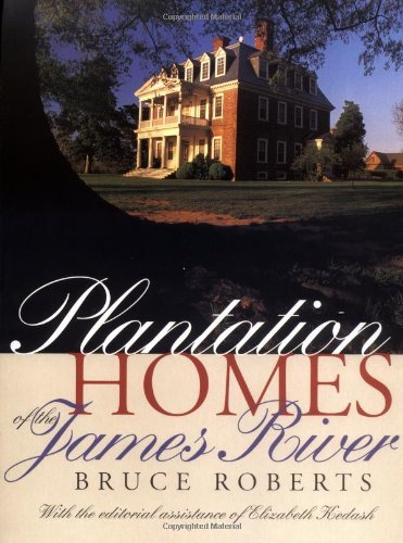 Bruce Roberts Plantation Homes Of The James River