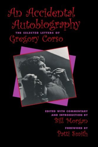 Gregory Corso An Accidental Autobiography The Selected Letters Of Gregory Corso