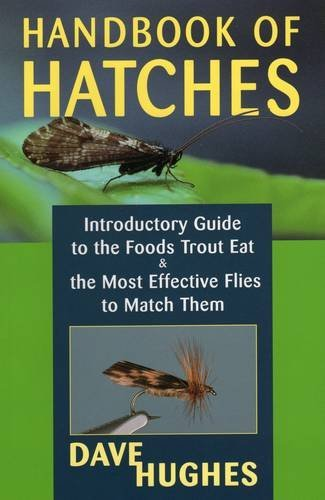 Dave Hughes Handbook Of Hatches Introductory Guide To The Foods Trout Eat & The M 0002 Edition;