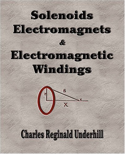 Charles Reginald Underhill Solenoids Electromagnets And Electromagnetic Wind