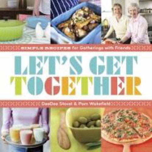 Deedee Stovel Let's Get Together Simple Recipes For Gatherings With Friends
