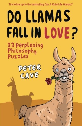 Peter Cave Do Llamas Fall In Love? 33 Perplexing Philosophy Puzzles