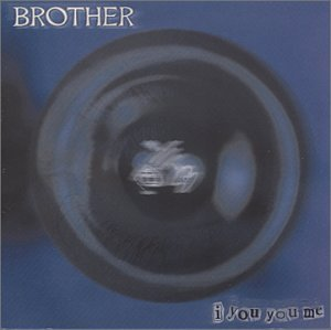 Brother I You You Me