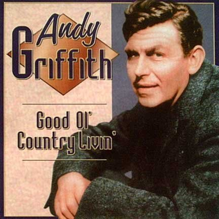 Andy Griffith Good Ol Country Livin