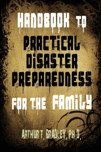Dr Arthur T. Bradley Handbook To Practical Disaster Preparedness For Th