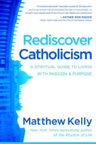 Matthew Kelly Rediscover Catholicism A Spiritual Guide To Living With Passion & Purpos