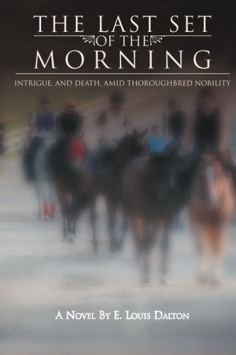 E. Louis Dalton The Last Set Of The Morning Intrigue And Death Amid Thoroughbred Nobility