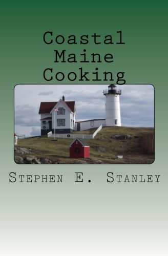 Stephen E. Stanley Coastal Maine Cooking The Jesse Ashworth Cookbook