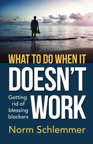 Norm Schlemmer What To Do When It Doesn't Work Getting Rid Of Blessing Blockers