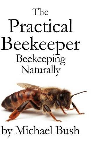 Michael Bush The Practical Beekeeper Beekeeping Naturally