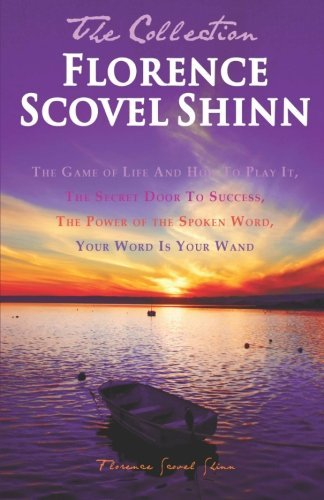 Florence Scovel Shinn Florence Scovel Shinn The Collection The Game Of Life And How To Play It The Secret D