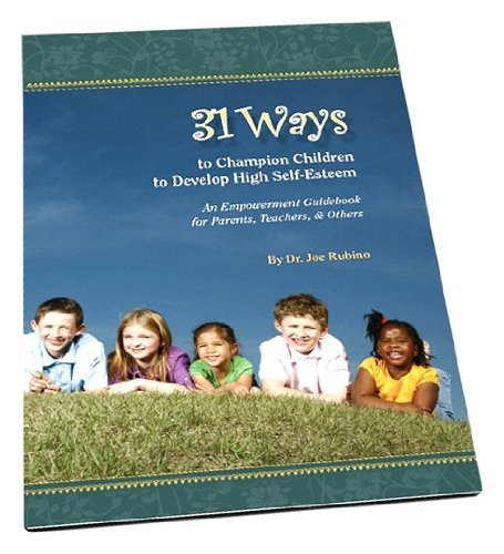 Joseph S. Rubino 31 Ways To Champion Children To Develop High Self An Empowerment Guidebook For Parents Teachers &