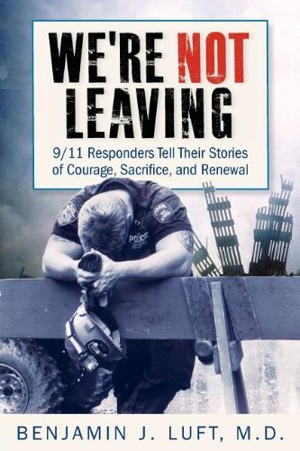 Benjamin J. Luft We're Not Leaving 9 11 Responders Tell Their Stories Of Courage Sa