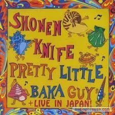 Shonen Knife Pretty Little Baka Guy Live In Japan