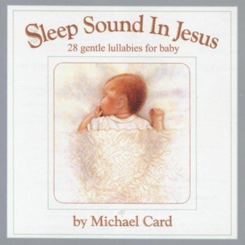 Michael Card Sleep Sound In Jesus 28 Gentle Lullabies For Baby The Platinum Gift C