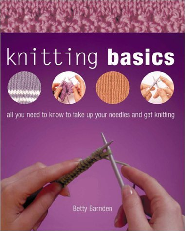 Betty Barnden Knitting Basics All You Need To Know To Take Up Y