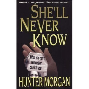 Hunter Morgan She'll Never Know (she'll Never... Book 2)