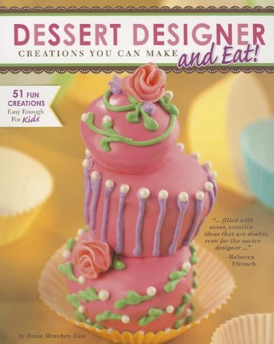 Dana Meachen Rau Dessert Designer Creations You Can Make And Eat!