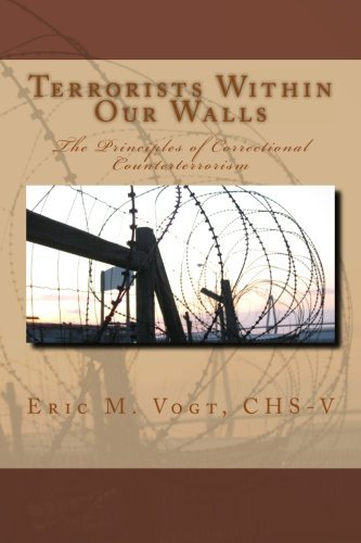 Eric M. Vogt Chs V Terrorists Within Our Walls The Principles Of Correctional Counterterrorism