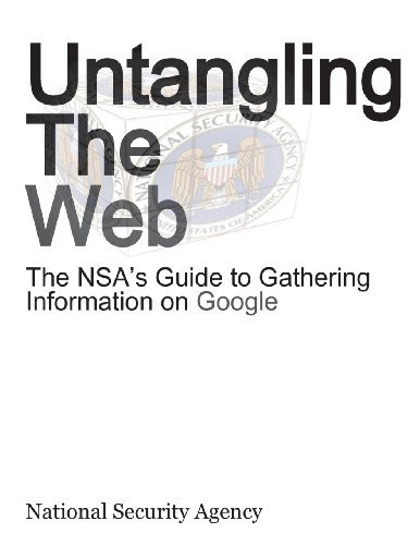 Nsa Untangling The Web The Nsa's Guide To Gathering Information On Googl