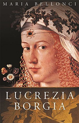 Maria Bellonci The Life And Times Of Lucrezia Borgia (women In Hi