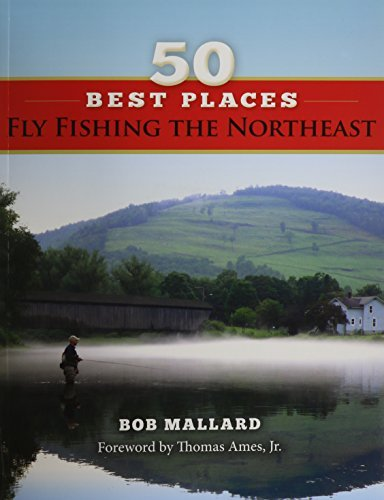 Bob Mallard 50 Best Places Fly Fishing The Northeast