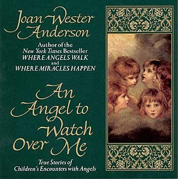 Joan Wester Anderson Angel To Watch Over Me