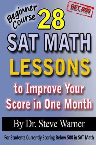 Steve Warner Ph. D. 28 Sat Math Lessons To Improve Your Score In One M For Students Currently Scoring Below 500 In Sat M