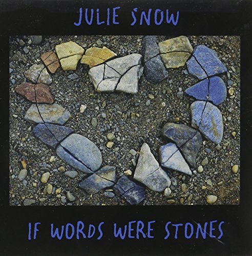 Julie Snow If Words Were Stones