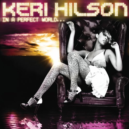 Keri Hilson In A Perfect World...