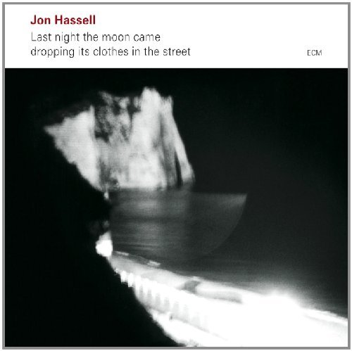 Jon Hassell Last Night The Moon Came Dropp