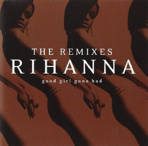 Rihanna Good Girl Gone Bad Remixes